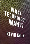 Kevin Kelly What Technology Wants
